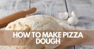 How To Make Pizza Dough a Home
