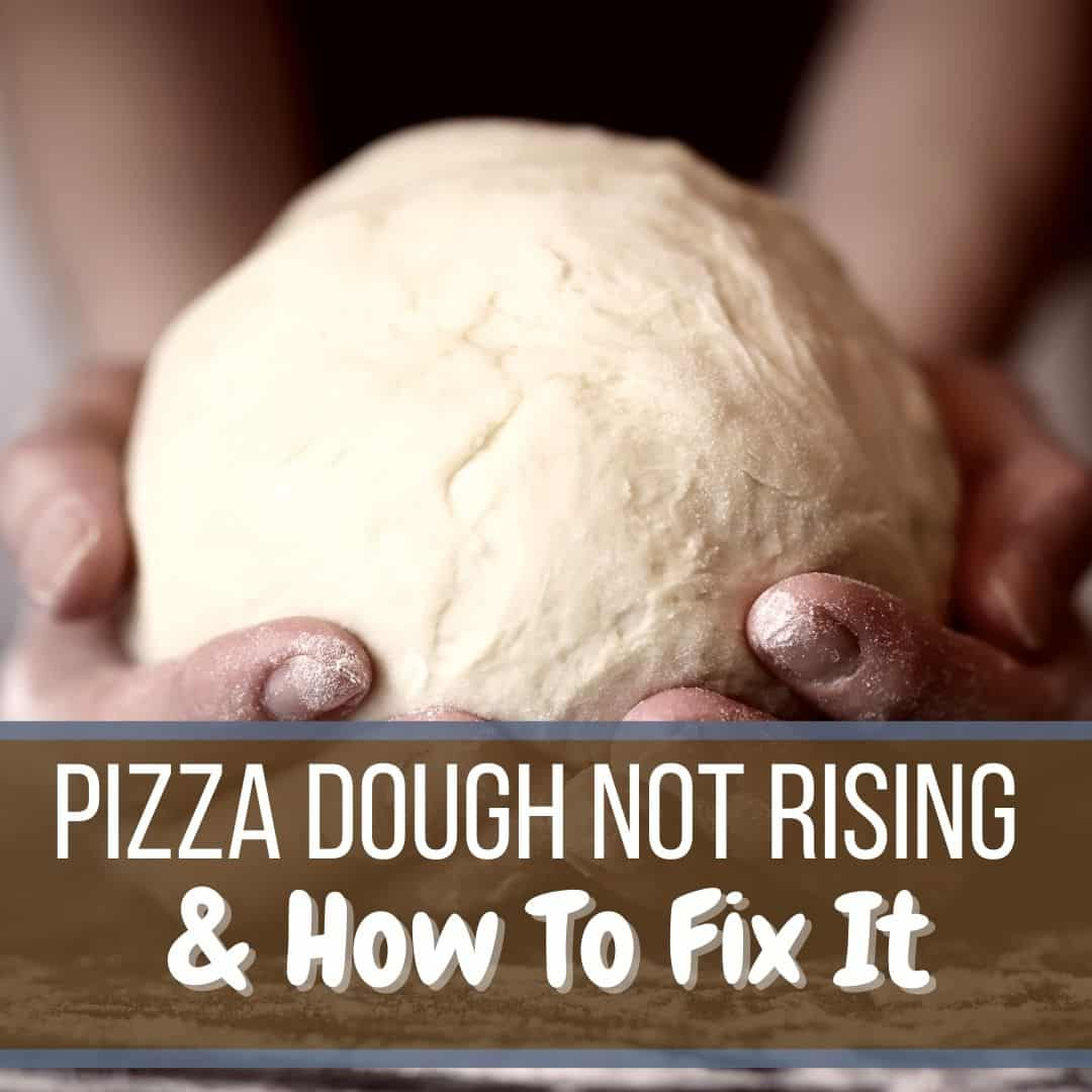 Why is my pizza dough not rising